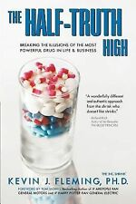 The Half-Truth High : Breaking the Illusions of the Most Powerful Drug in...
