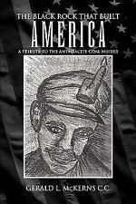 The Black Rock That Built America : A Tribute to the Antracite Coal Miners by...