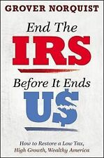 End the IRS Before It Ends Us: How to Restore a Low Tax, ...