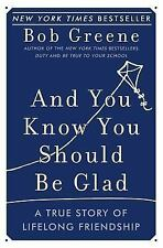And You Know You Should Be Glad: A True Story of Lifelong Friendship, Greene, Bo