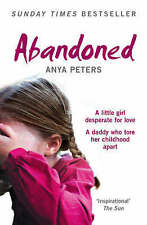 Abandoned: The True Story of a Little Girl Who Didn't Belong by Anya Peters...