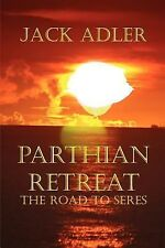 Parthian Retreat : The Road to Seres by Jack Adler (2006, Paperback)