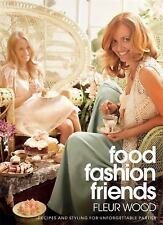 Food, Fashion, Friends : Recipes and Styling for Unforgettable Parties by...