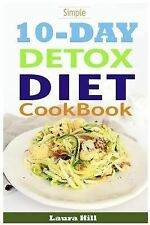 Simple 10-Day Detox Diet Cookbook: Burn the Fat, Lose weight Fast and Boost your