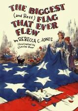The Biggest (and Best) Flag That Ever Flew by Jones, Rebecca, Good Book