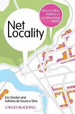 Net Locality : Why Location Matters in a Networked World by Adriana de Souza...