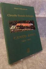 RAFFAELLI CIRCOLO TENNIS BOLOGNA CENTO ANNI 1902-2002 EDITRICE RE ENZO 2002