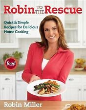 Robin To The Rescue Quick&Simple Recipes for Delicious Home Cooking Robin Miller