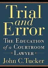 Trial and Error: The Education of a Courtroom Lawyer by John C. Tucker