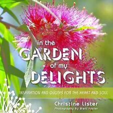 In the Garden of My Delights : Inspiration and Quotes for the Heart and Soul...