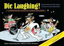 Die Laughing! : Lighthearted Views of a Grave Situation by Steve Mickle...