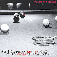 Am I Here to Shoot Balls Or to Clear the Table; The Orphan Project 2004 CD, Prog