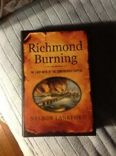 Richmond Burning, Last Days of the Confederate Capital by Nelson Lankford 1st pr