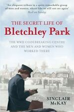 The Secret Life of Bletchley Park: The WWII Codebreaking Centre and the Men and