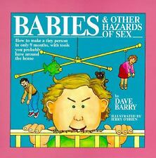 Babies and Other Hazards of Sex : How to Make a Tiny Person in Only 9 Months,...
