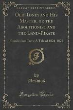 Old Toney His Master or Abolitionist Land-Pirate Founded on Facts Tale 1824-1827