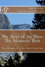 The River of the West: the Mountain Years : The Adventures of Joe Meek by Win...