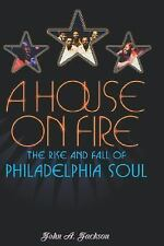 A House on Fire : The Rise and Fall of Philadelphia Soul by John A. Jackson...