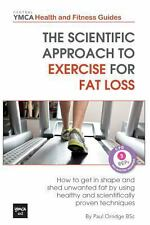 The Scientific Approach to Exercise for Fat Loss : How to Get in Shape and...