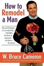 How to Remodel a Man: Tips and Techniques on Accomplishing Something You Know I
