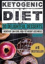 Régime alimentaire: 30 délicieux desserts: 1 mois de low carb, riche en graisses poids...