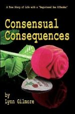 Consensual Consequences : A True Story of Life with a Registered Sex Offender...