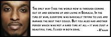 Wall Quote - K'naan - The only way I see the world now is through coming out of