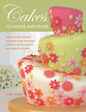 Cakes to Inspire & Desire - 35+ Unique Designs - Lindy Smith -New