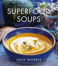 Superfood Soups : 100 Delicious, Energizing and Nutrient-Dense Recipes by...