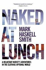 Naked at Lunch: A Reluctant Nudist's Adventures in the...  (ExLib)