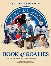 Hockey Hall of Fame Book of Goalies: Profiles, Memorabilia, Essays and Stats,