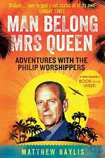 Man Belong Mrs Queen: Adventures with the Philip, Matthew Baylis, New
