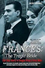 Frances : The Tragic Bride: The True Story of Reggie Kray's First Wife by...