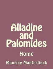 Alladine and Palomides : Home by Maurice Maeterlinck (2013, Paperback)