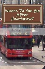 Where Do You Go after Heathrow? : A City of London Travel Guide by d. h. too...
