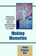 Making Memories : Reflections on Parenting from the Heart of a Father and the He