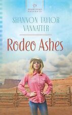 Rodeo Ashes by Shannon Taylor Vannatter (2012 Paperback) Heartsong Presents