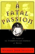 A Fatal Passion: The Story of the Uncrowned Last Empress of Russia