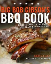 Big Bob Gibson's BBQ Book: Recipes and Secrets from a Legendary Barbecue Join...