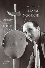 The Life of Isamu Noguchi : Journey Without Borders by Masayo Duus (2006,...