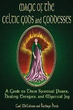 Magic of the Celtic Gods and Goddesses : A Guide to Their Spiritual Power,...
