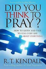 Did You Think to Pray?:  How to Listen and Talk to God Every Day about Everythi