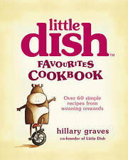 The Little Dish Favourites Cookbook: Over 60 Simple Recipes from Weaning Onward…