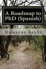 A Roadmap to PhD (Spanish) : Una Hoja de Ruta para Doctorado by Humayun Bakht...
