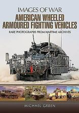 Images of War: American Wheeled Armoured Fighting Vehicles by Michael Green...