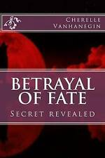 Betrayal of Fate: Secret Revealed by by Vanhanegin, Cherelle -Paperback