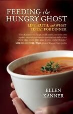 Feeding the Hungry Ghost: Life, Faith, and What to Eat for Dinner - A Satisfying