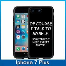 Of Course I Talk To MySelf Sometimes I Need Expert Advise For Iphone 7 Plus (5.5