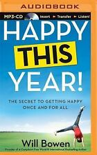 Happy This Year! : The Secret to Getting Happy Once and for All by Will Bowen...