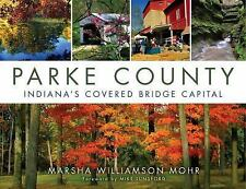 Parke County : Indiana's Covered Bridge Capital by Marsha Williamson Mohr...